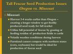 tall fescue seed production issues oregon vs missouri1