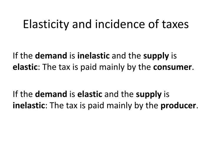 Elasticity and incidence of taxes