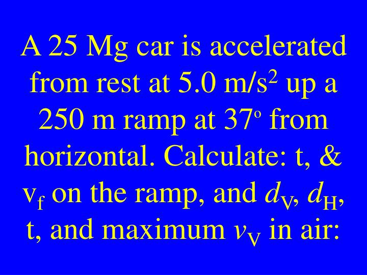 A 25 Mg car is accelerated from rest at 5.0 m/s