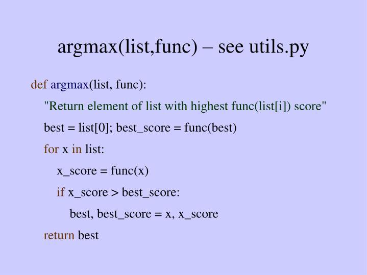 argmax(list,func) – see utils.py
