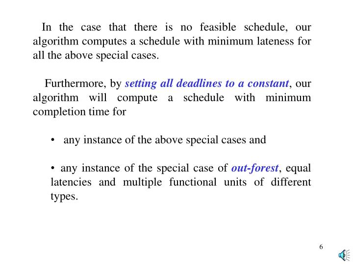In the case that there is no feasible schedule, our algorithm computes a schedule with minimum lateness for all the above special cases.