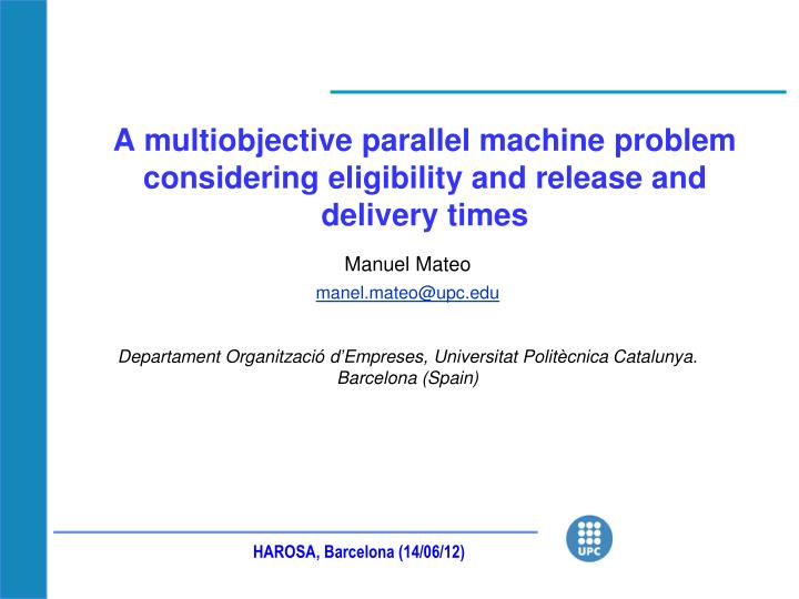 A multiobjective parallel machine problem considering eligibility and release and delivery times