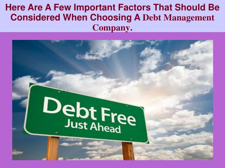 Here are a few important factors that should be considered when choosing a debt management company