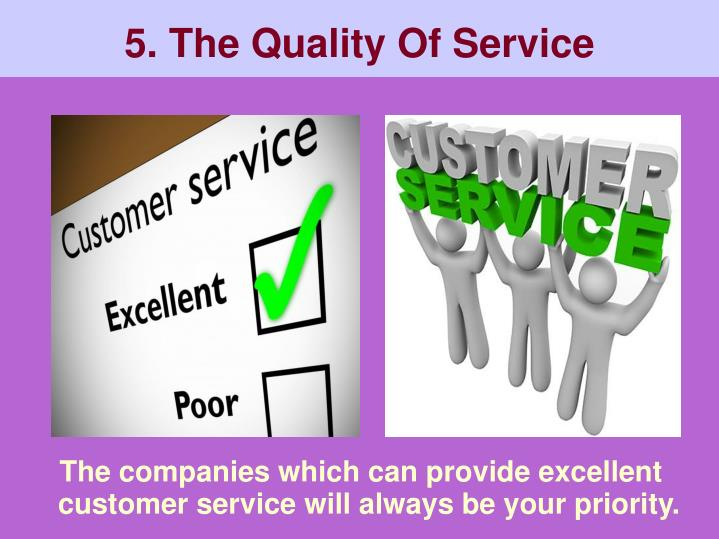 The companies which can provide excellent customer service will always be your priority.