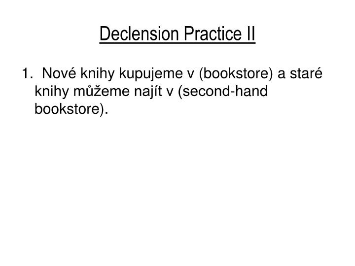 Declension practice ii1