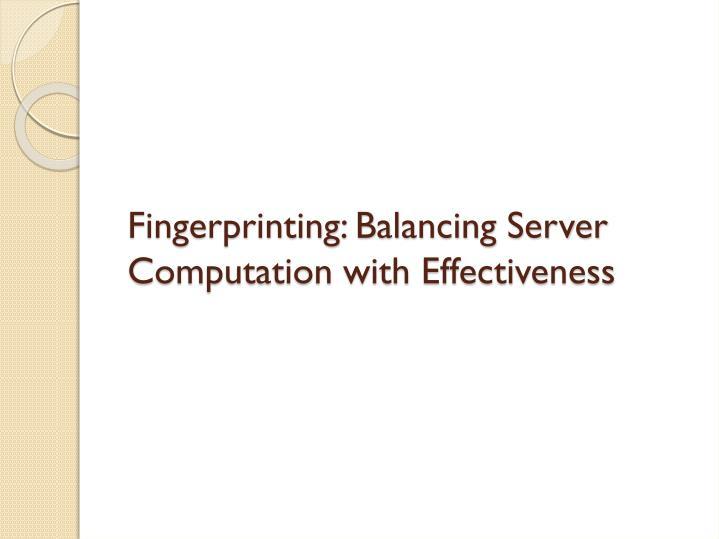 Fingerprinting: Balancing Server