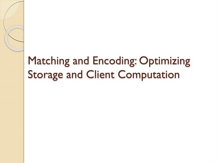 Matching and Encoding: Optimizing