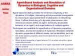 agent based analysis and simulation of dynamics in biological cognitive and organizational domains