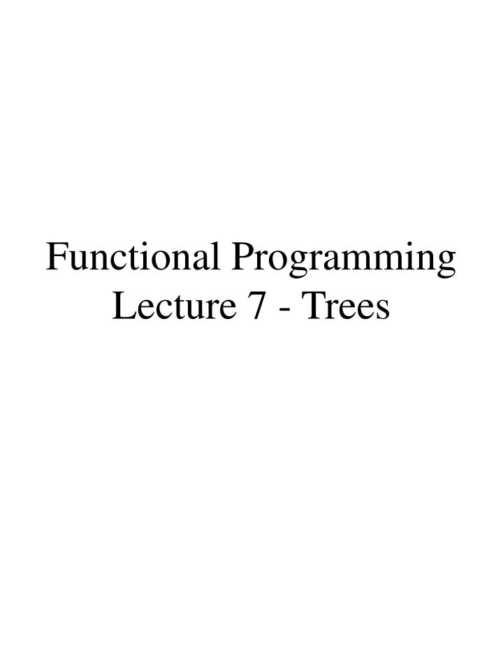 functional programming lecture 7 trees