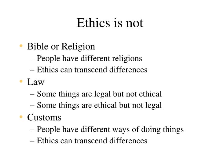 Ethics is not