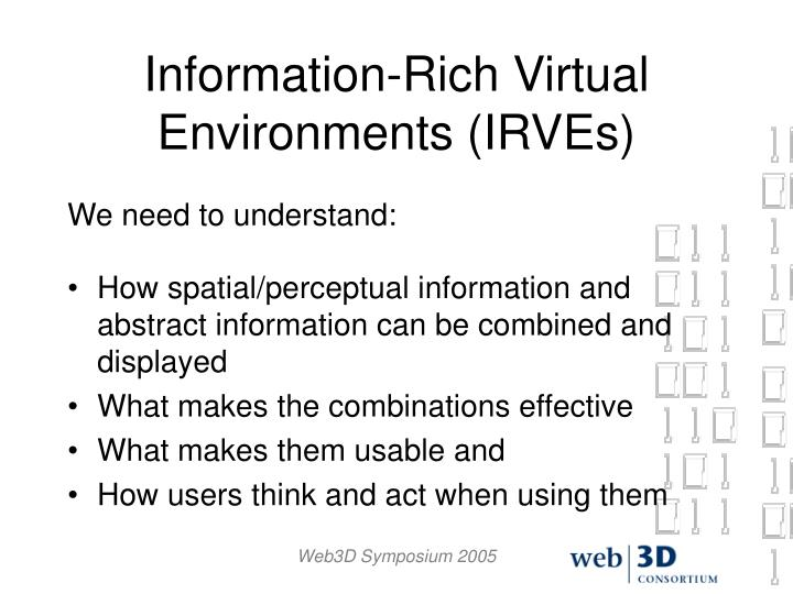Information-Rich Virtual Environments (IRVEs)