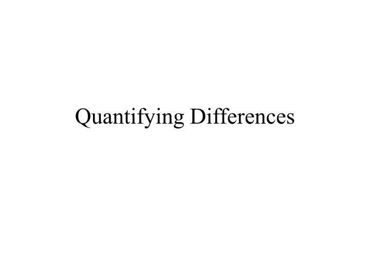 Quantifying Differences