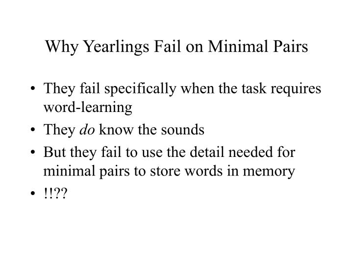 Why Yearlings Fail on Minimal Pairs