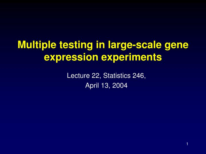 Multiple testing in large scale gene expression experiments