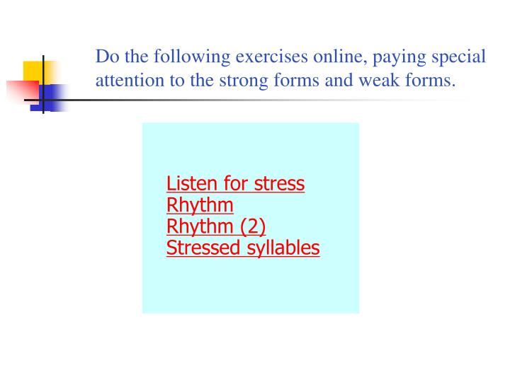 Do the following exercises online, paying special attention to the strong forms and weak forms.