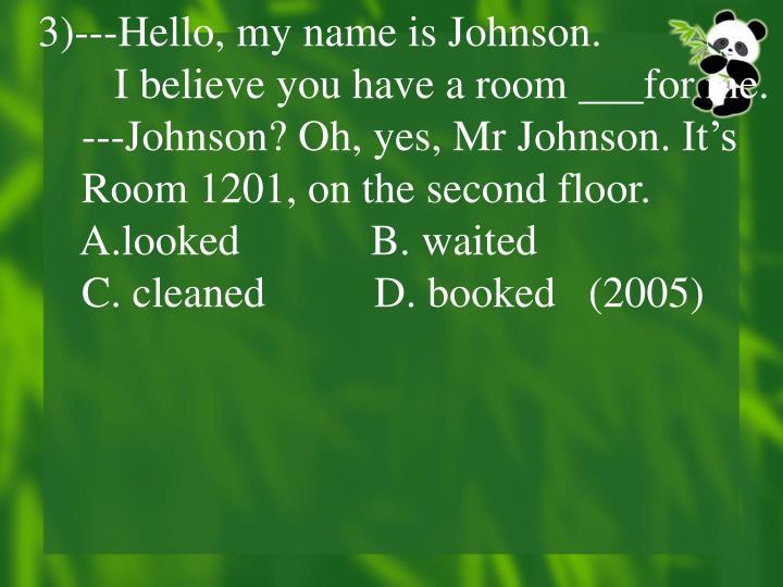 3)---Hello, my name is Johnson.