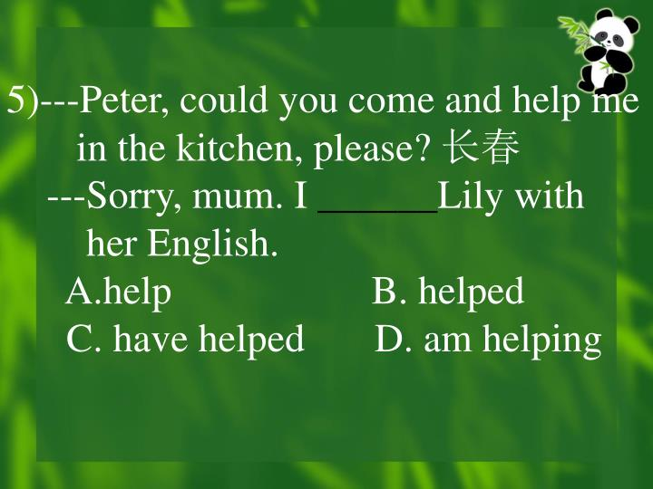5)---Peter, could you come and help me