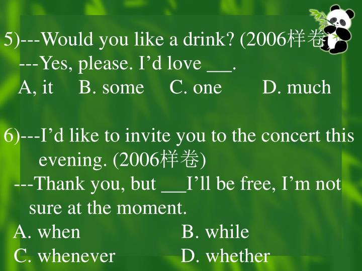 5)---Would you like a drink? (2006