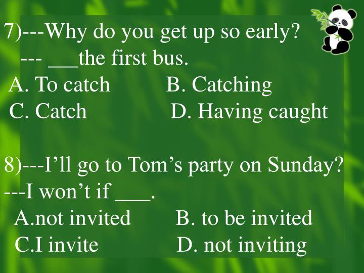 7)---Why do you get up so early?