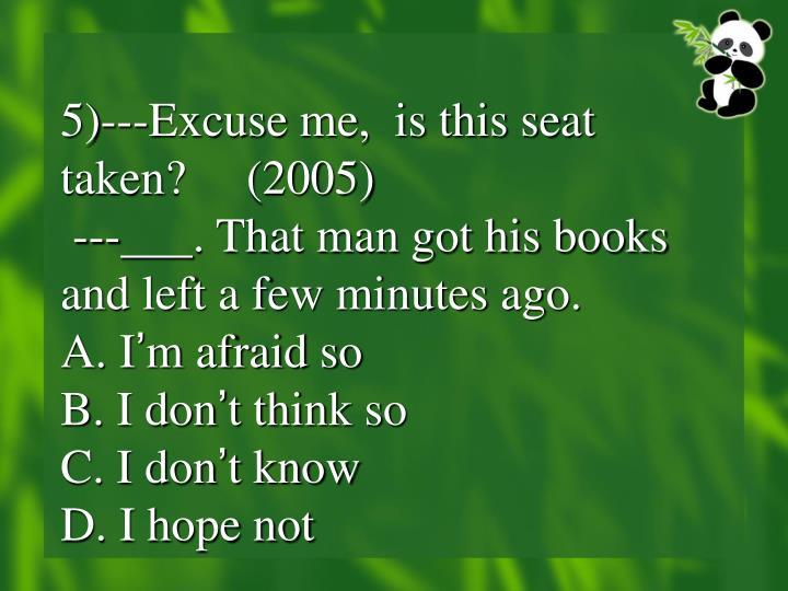 5)---Excuse me,  is this seat taken?     (2005)