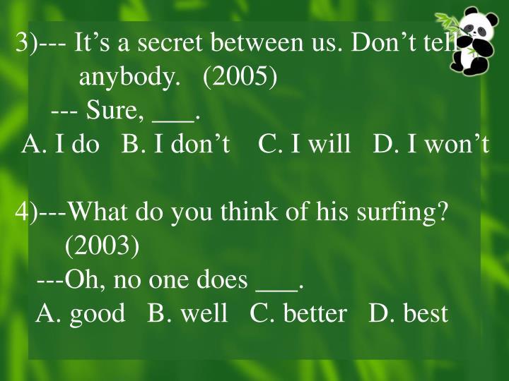 3)--- It's a secret between us. Don't tell