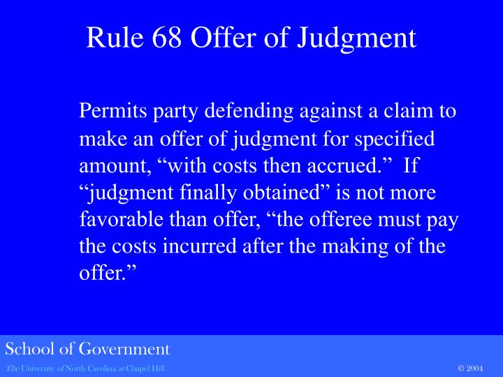 "Permits party defending against a claim to make an offer of judgment for specified amount, ""with costs then accrued.""  If ""judgment finally obtained"" is not more favorable than offer, ""the offeree must pay the costs incurred after the making of the offer."""