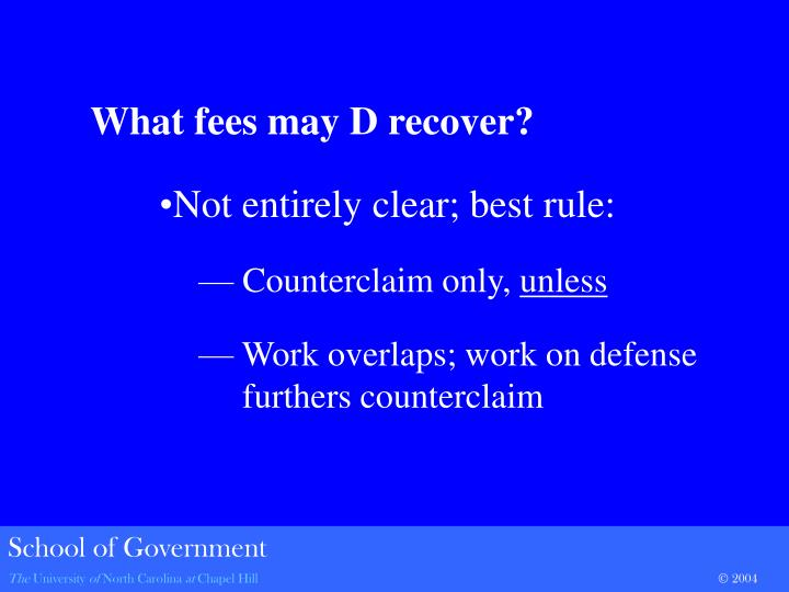 What fees may D recover?