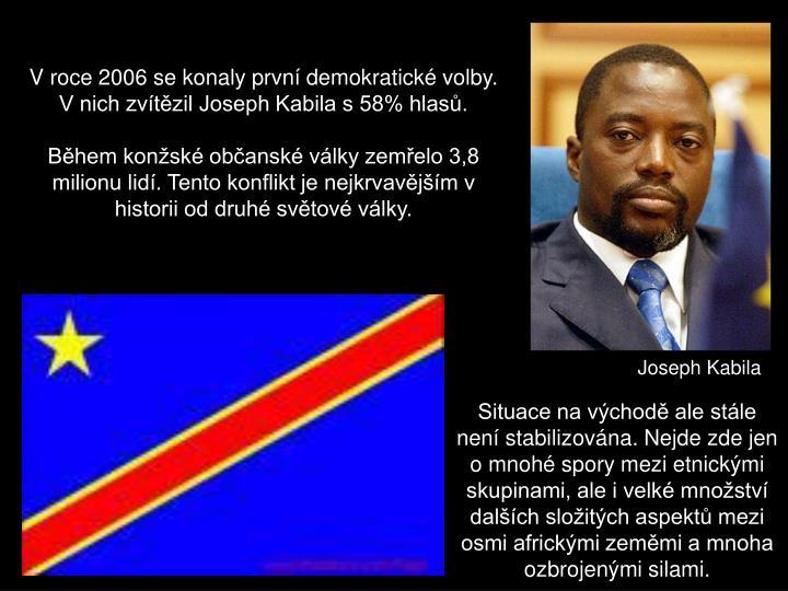 V roce 2006 se konaly první demokratické volby. V nich zvítězil Joseph Kabila s 58% hlasů.