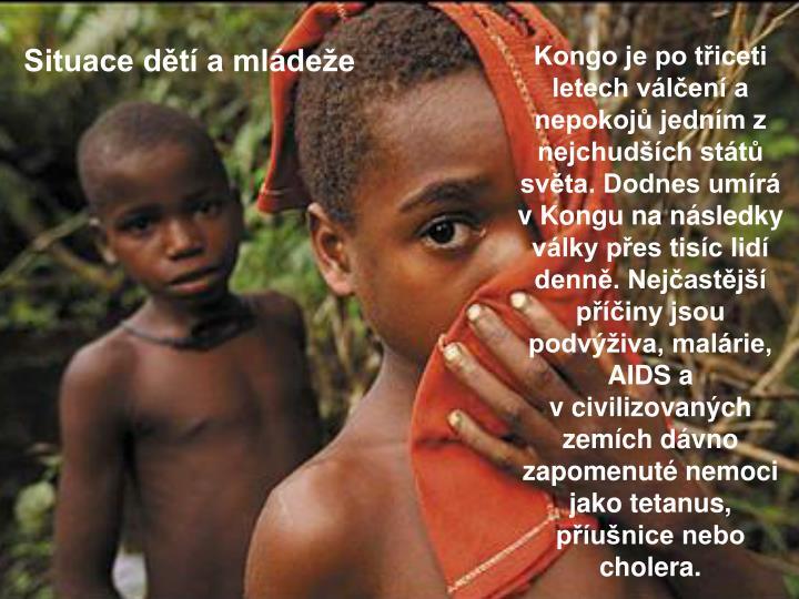 Kongo je po třiceti letech válčení a nepokojů jedním z nejchudších států světa. Dodnes umírá v Kongu na následky války přes tisíc lidí denně. Nejčastější příčiny jsou podvýživa, malárie, AIDS a vcivilizovaných zemích dávno zapomenuté nemoci jako tetanus, příušnice nebo cholera.