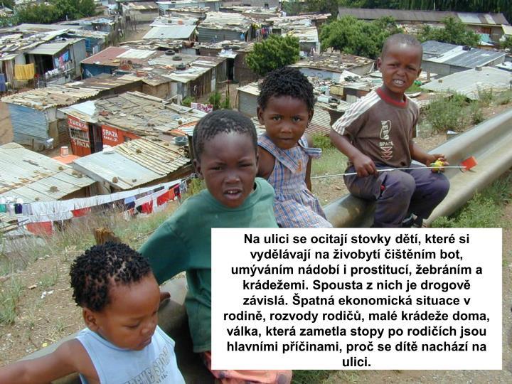 Na ulici se ocitají stovky dětí, které si vydělávají na živobytí čištěním bot, umýváním nádobí i prostitucí, žebráním a krádežemi. Spousta z nich je drogově závislá. Špatná ekonomická situace v rodině, rozvody rodičů, malé krádeže doma, válka, která zametla stopy po rodičích jsou hlavními příčinami, proč se dítě nachází na ulici.