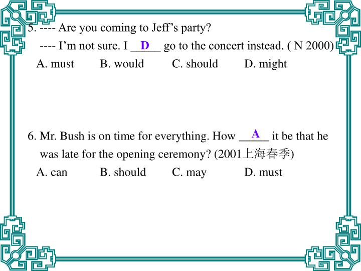 5. ---- Are you coming to Jeff's party?