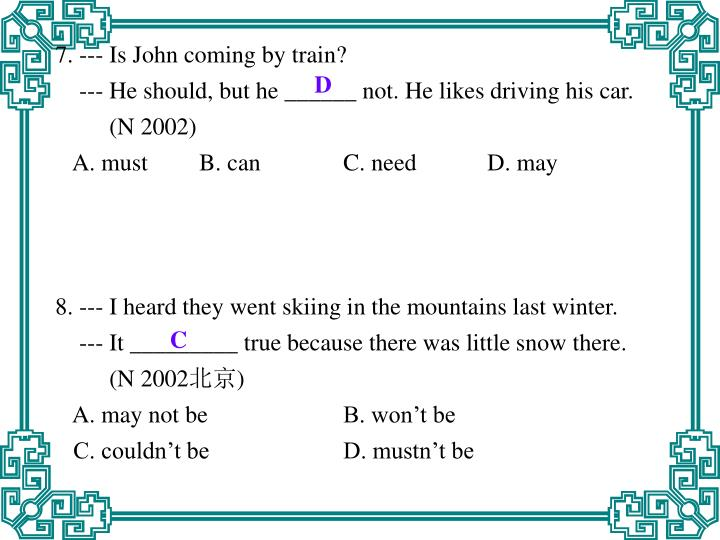 7. --- Is John coming by train?