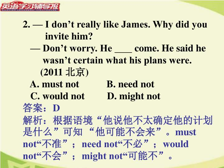 2. — I don't really like James. Why did you