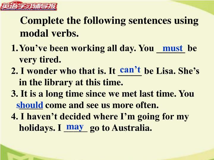 Complete the following sentences using modal verbs.