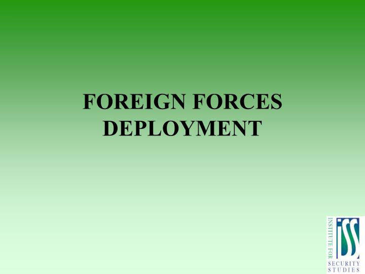 FOREIGN FORCES DEPLOYMENT
