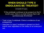 when should type ii endoleaks be treated