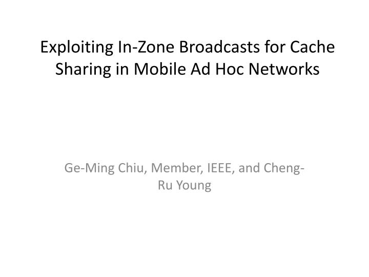 Exploiting in zone broadcasts for cache sharing in mobile ad hoc networks