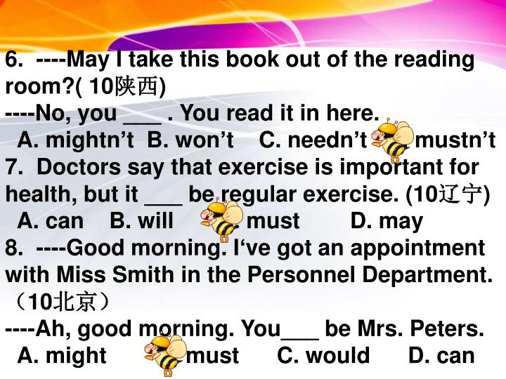 6. ----May I take this book out of the reading room?( 10