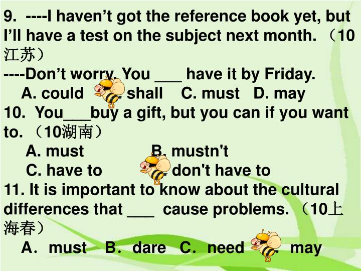 9. ----I haven't got the reference book yet, but I'll have a test on the subject next month.