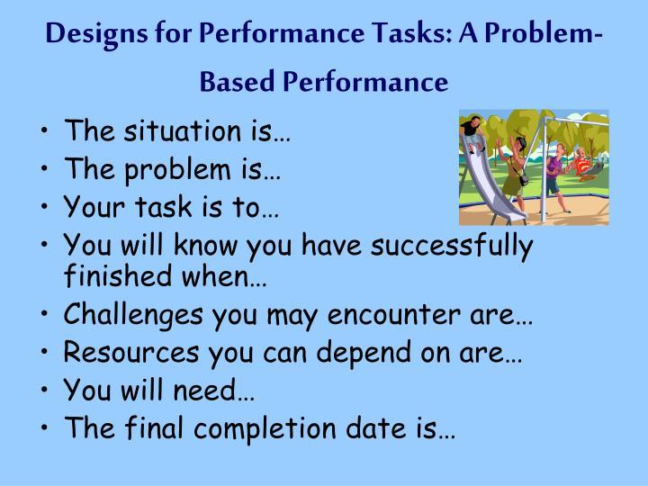 Designs for Performance Tasks: A Problem-Based Performance