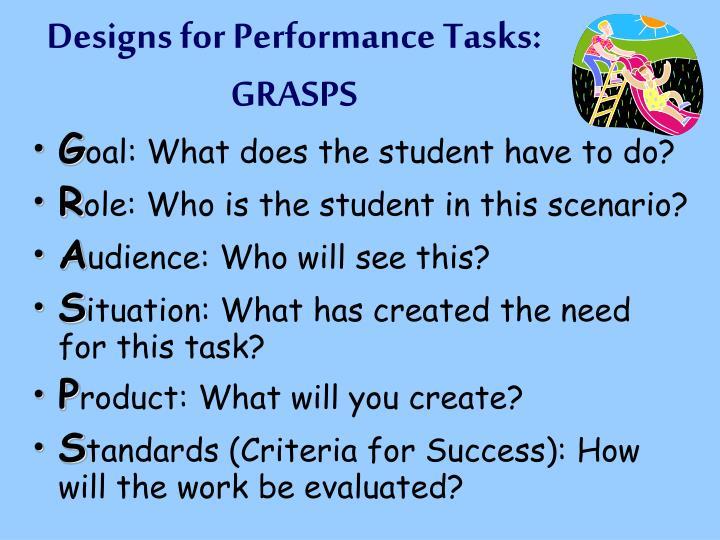 Designs for Performance Tasks: GRASPS