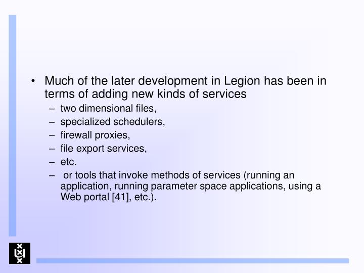 Much of the later development in Legion has been in terms of adding new kinds of services
