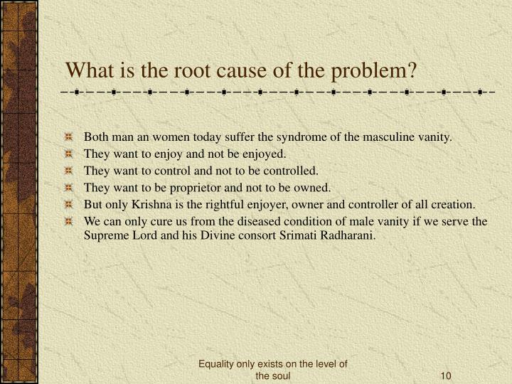 What is the root cause of the problem?