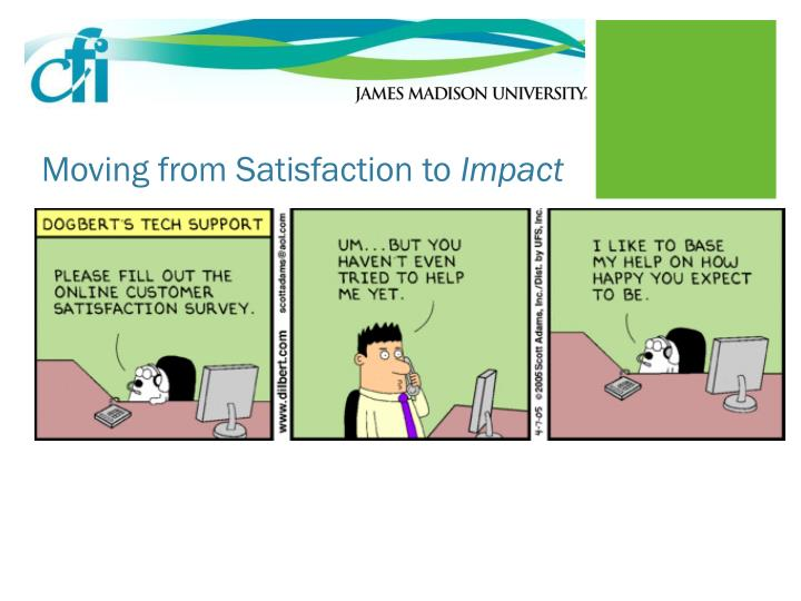 Moving from Satisfaction to