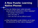 a new puzzle learning native phones