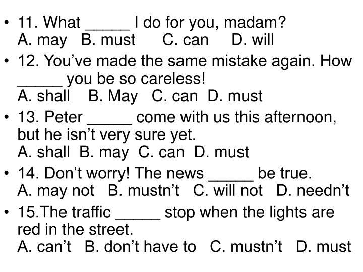 11. What _____ I do for you, madam?