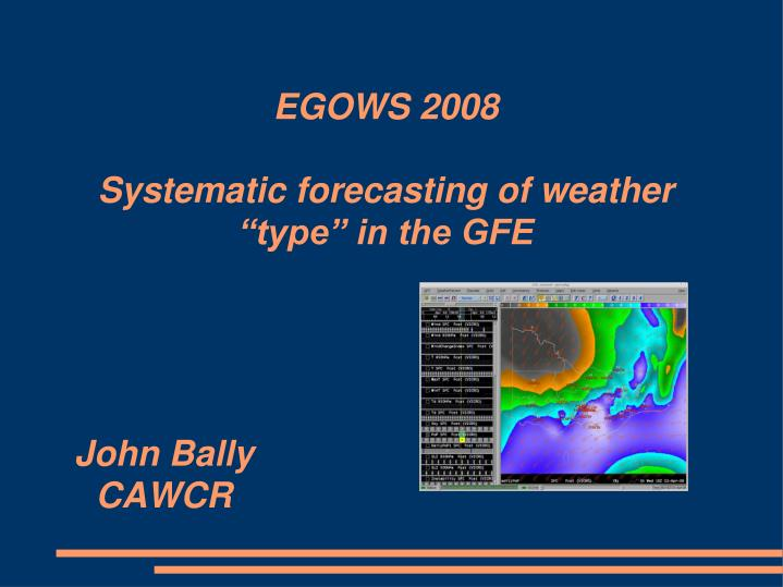 egows 2008 systematic forecasting of weather type in the gfe n.