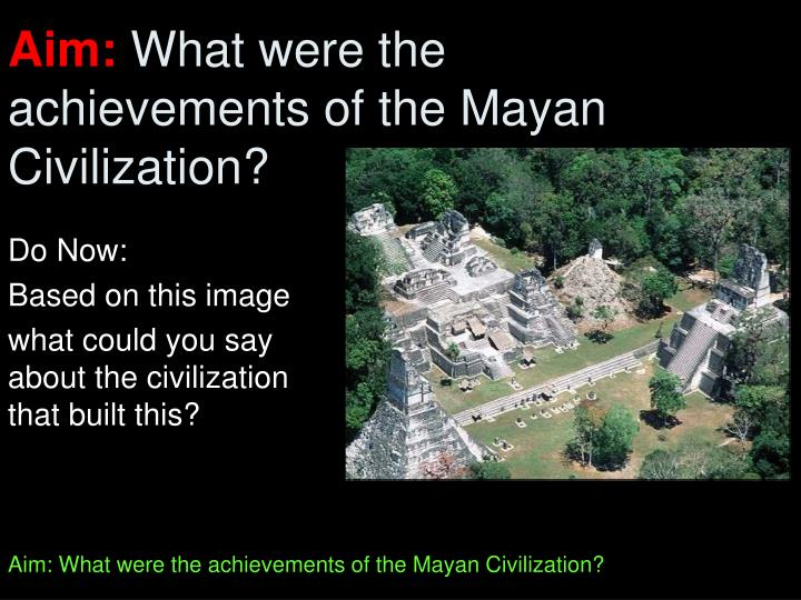 Aim what were the achievements of the mayan civilization
