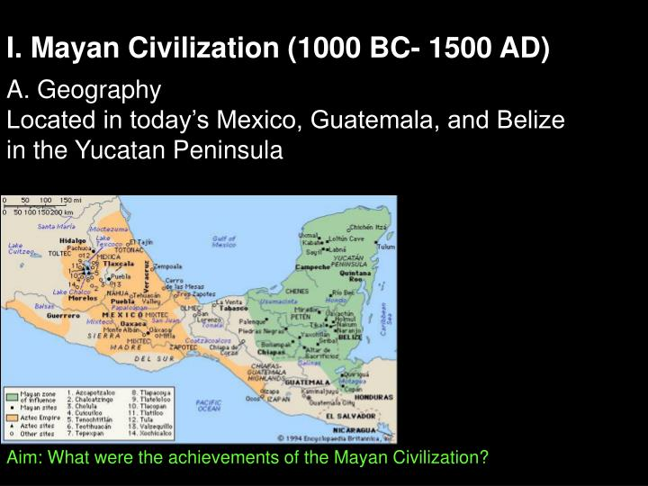 I. Mayan Civilization (1000 BC- 1500 AD)