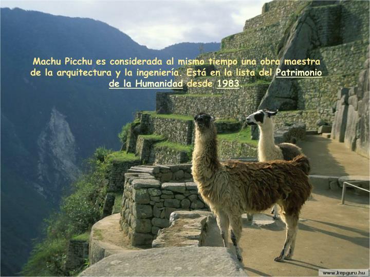 Machu Picchu es considerada al mismo tiempo una obra maestra de la
